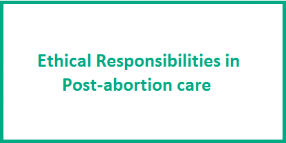 Ethical Responsibilities in Post Abortion Care