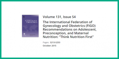 "FIGO Recommendations on Adolescent, Preconception, and Maternal Nutrition: ""Think Nutrition Fast"""