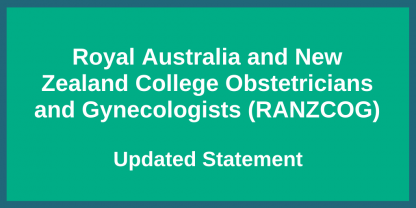 Royal Australia and New Zealand College Obstetricians and Gynecologists (RANZCOG) - Statement update